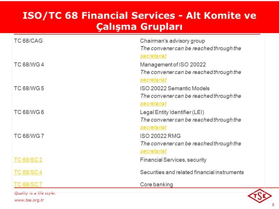 Quality is a life style. www.tse.org.tr 5 ISO/TC 68 Financial Services - Alt Komite ve Çalışma Grupları TC 68/CAG Chairman's advisory group The conven