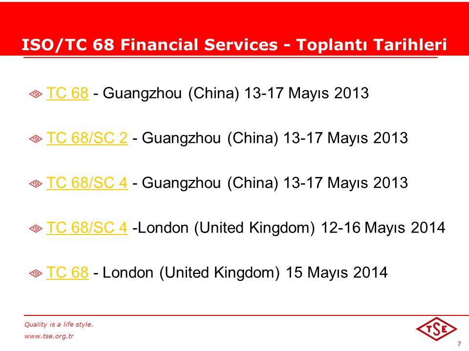 Quality is a life style. www.tse.org.tr 7 ISO/TC 68 Financial Services - Toplantı Tarihleri TC 68TC 68 - Guangzhou (China) 13-17 Mayıs 2013 TC 68/SC 2