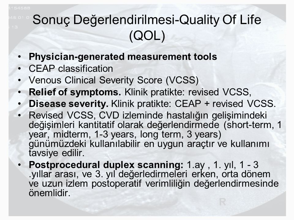 Sonuç Değerlendirilmesi-Quality Of Life (QOL) Physician-generated measurement tools CEAP classification Venous Clinical Severity Score (VCSS) Relief o