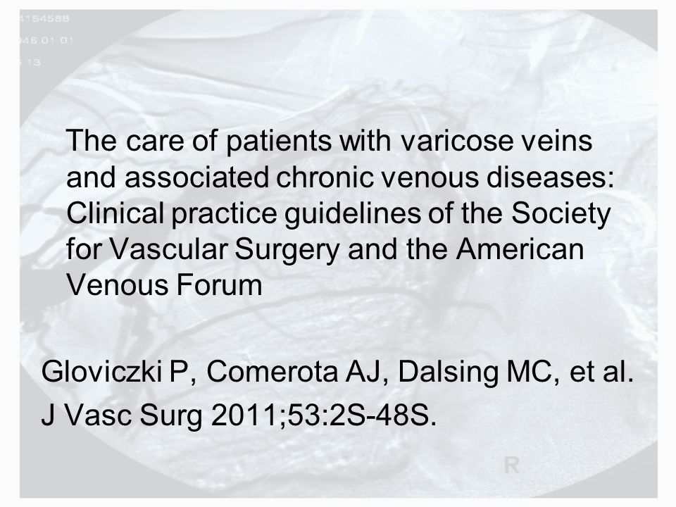The care of patients with varicose veins and associated chronic venous diseases: Clinical practice guidelines of the Society for Vascular Surgery and