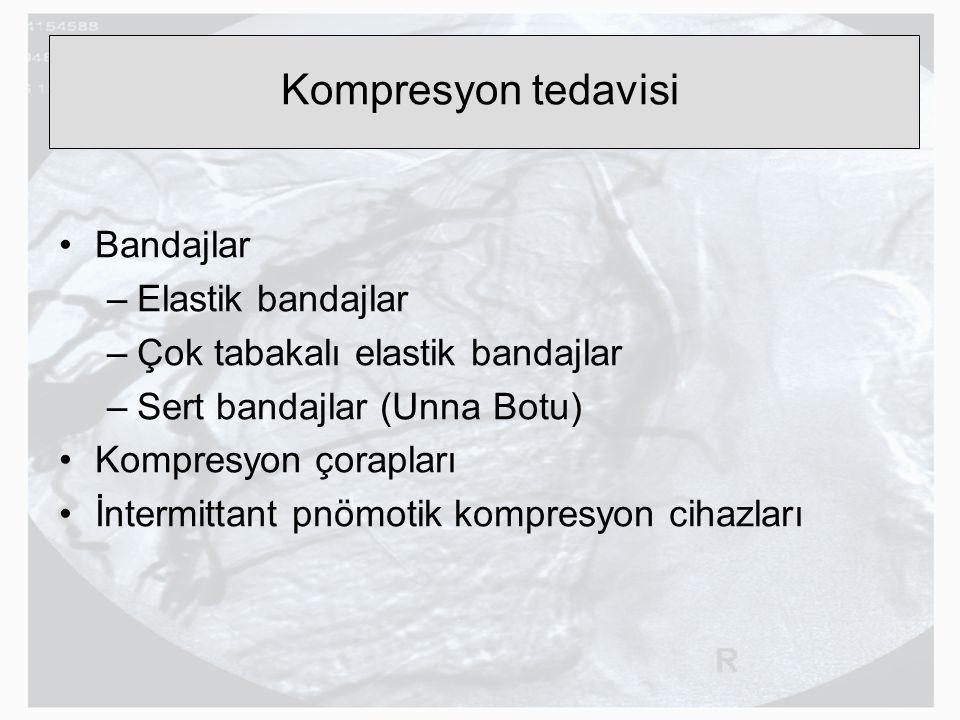 Kompresyon tedavisi Bandajlar –Elastik bandajlar –Çok tabakalı elastik bandajlar –Sert bandajlar (Unna Botu) Kompresyon çorapları İntermittant pnömoti