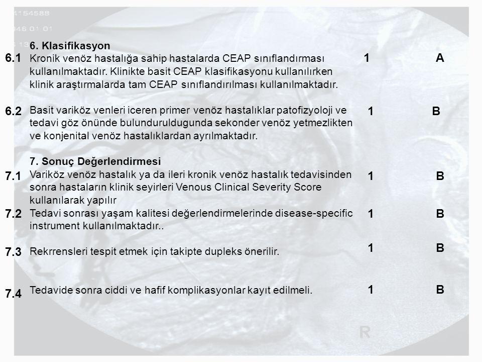 6. Klasifikasyon Kronik venöz hastalığa sahip hastalarda CEAP sınıflandırması kullanılmaktadır. Klinikte basit CEAP klasifikasyonu kullanılırken klini