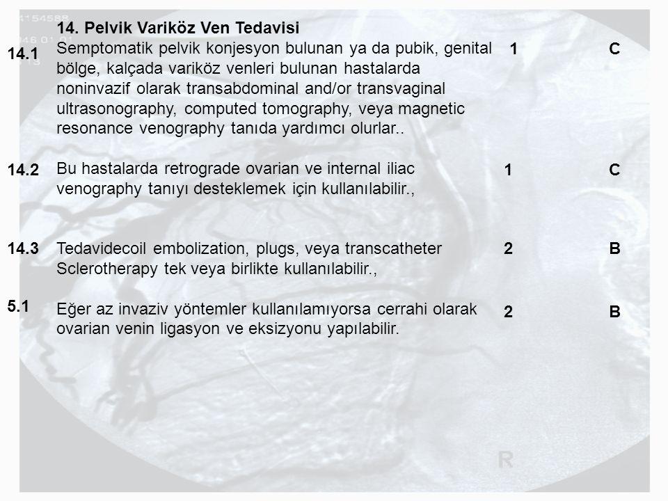 14. Pelvik Variköz Ven Tedavisi Semptomatik pelvik konjesyon bulunan ya da pubik, genital bölge, kalçada variköz venleri bulunan hastalarda noninvazif