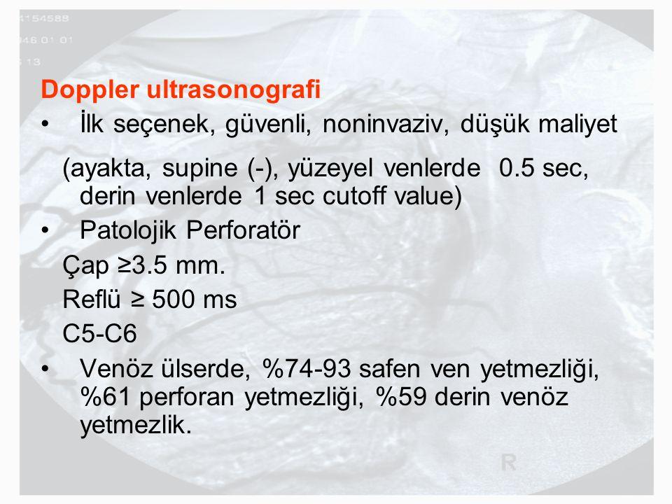 Doppler ultrasonografi İlk seçenek, güvenli, noninvaziv, düşük maliyet (ayakta, supine (-), yüzeyel venlerde 0.5 sec, derin venlerde 1 sec cutoff valu
