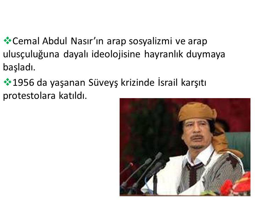  Cemal Abdul Nasır'ın arap sosyalizmi ve arap ulusçuluğuna dayalı ideolojisine hayranlık duymaya başladı.
