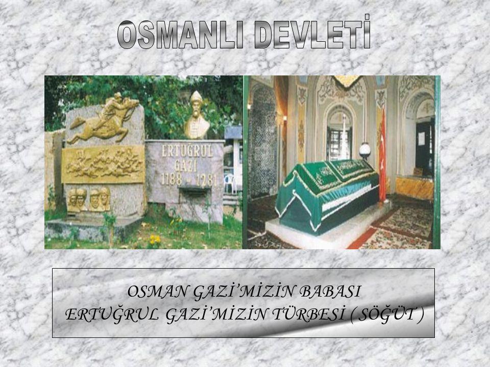 OSMAN GAZİ'MİZİN BABASI ERTUĞRUL GAZİ'MİZİN TÜRBESİ ( SÖĞÜT )