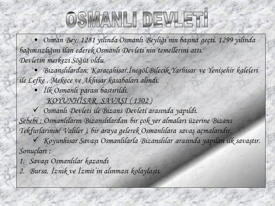 Osman Bey, 1281 yılında Osmanlı Beyliği'nin başına geçti. 1299 yılında bağımsızlığını ilan ederek Osmanlı Devleti'nin temellerini attı. Devletin merke