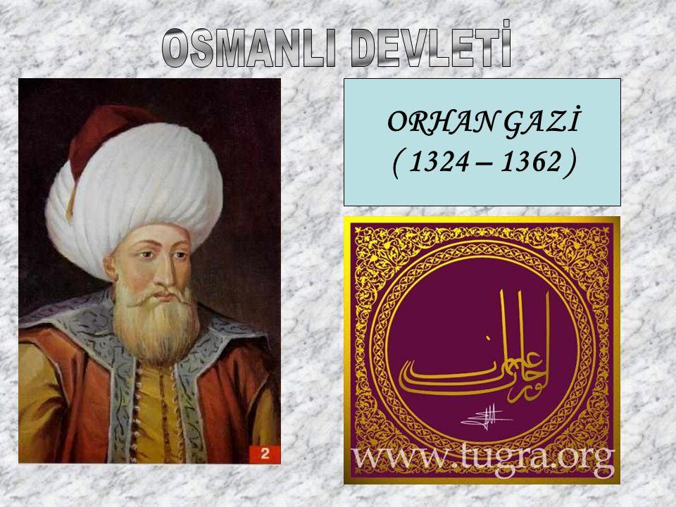 ORHAN GAZİ ( 1324 – 1362 )
