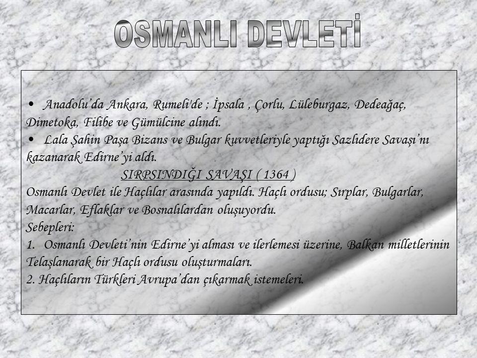Anadolu'da Ankara, Rumeli'de ; İpsala, Çorlu, Lüleburgaz, Dedeağaç, Dimetoka, Filibe ve Gümülcine alındı. Lala Şahin Paşa Bizans ve Bulgar kuvvetleriy