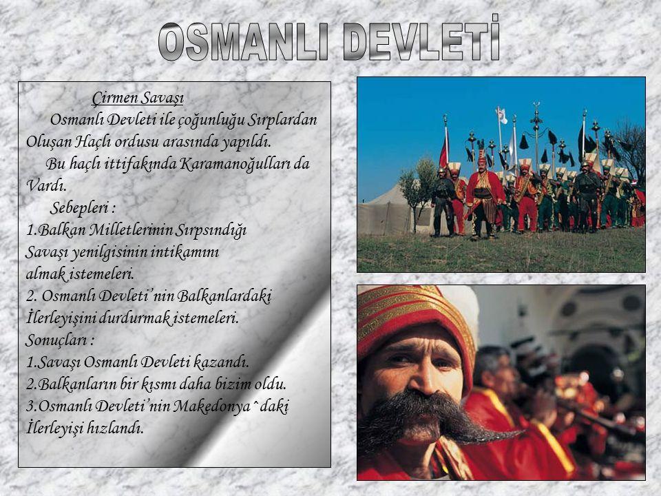 Çirmen Savaşı Osmanlı Devleti ile çoğunluğu Sırplardan Oluşan Haçlı ordusu arasında yapıldı. Bu haçlı ittifakında Karamanoğulları da Vardı. Sebepleri
