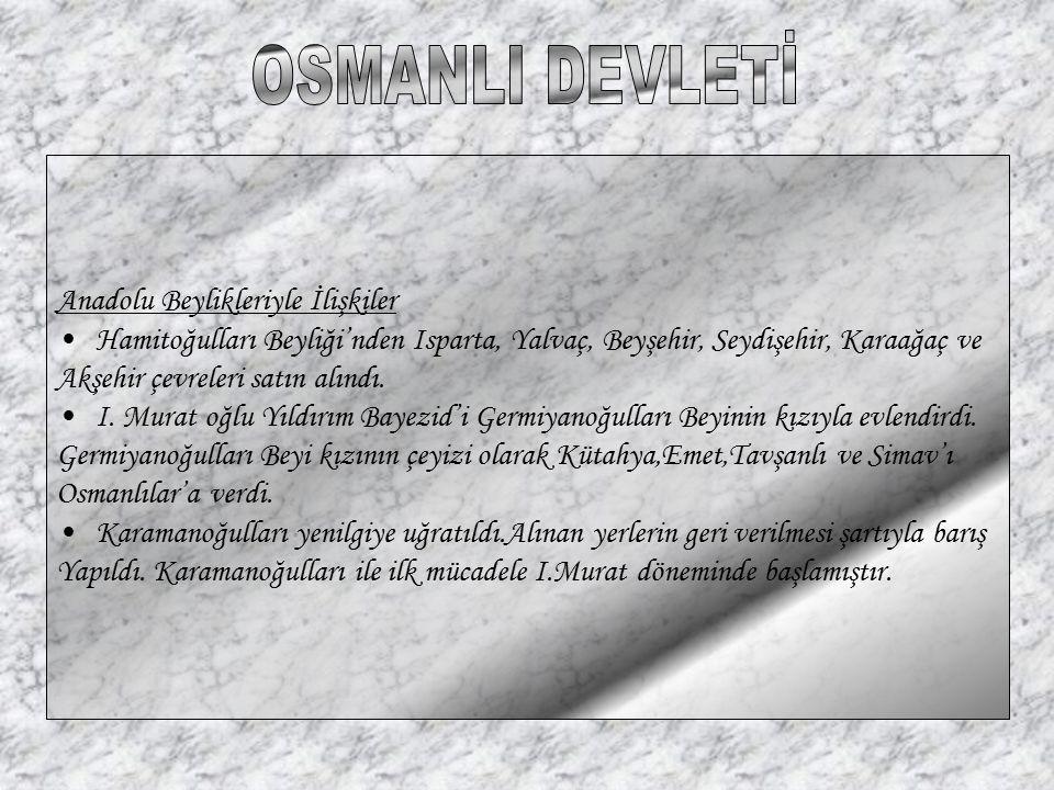 Anadolu Beylikleriyle İlişkiler Hamitoğulları Beyliği'nden Isparta, Yalvaç, Beyşehir, Seydişehir, Karaağaç ve Akşehir çevreleri satın alındı. I. Murat