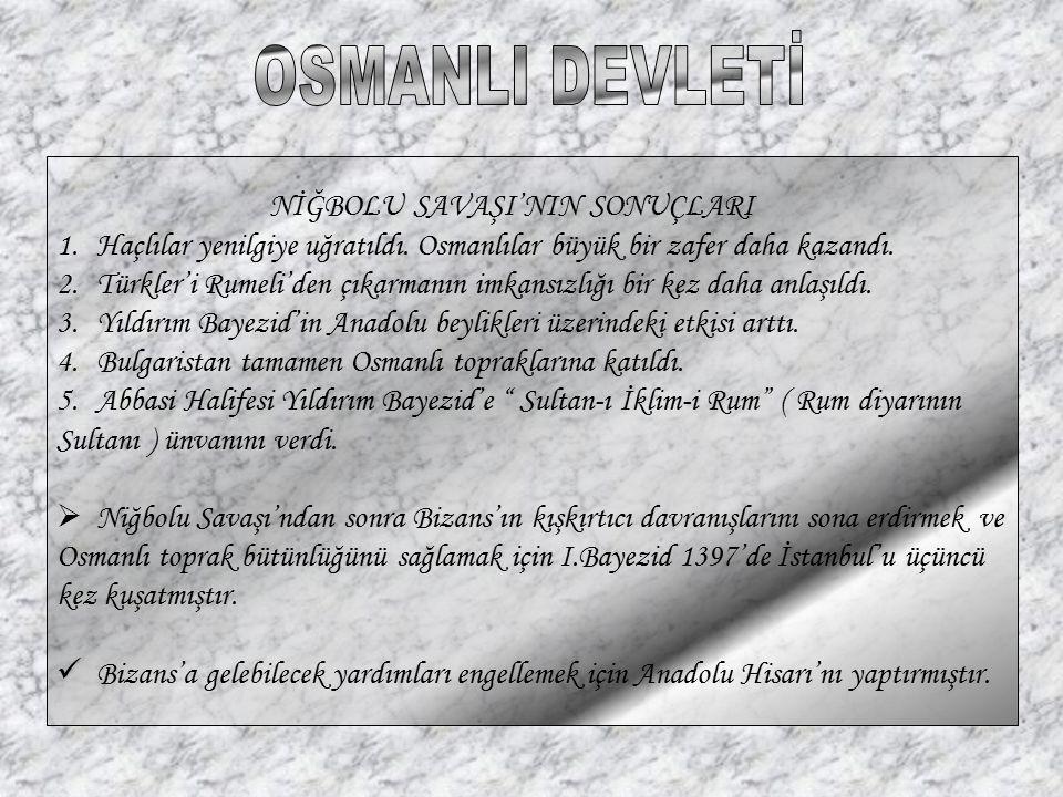 NİĞBOLU SAVAŞI'NIN SONUÇLARI 1.Haçlılar yenilgiye uğratıldı. Osmanlılar büyük bir zafer daha kazandı. 2.Türkler'i Rumeli'den çıkarmanın imkansızlığı b