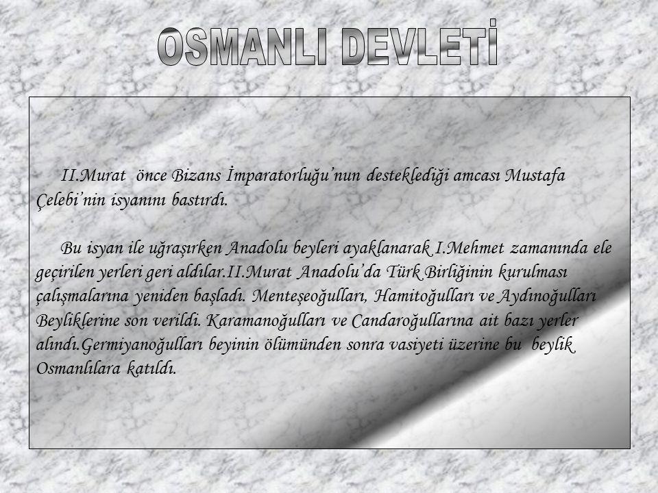 II.Murat önce Bizans İmparatorluğu'nun desteklediği amcası Mustafa Çelebi'nin isyanını bastırdı. Bu isyan ile uğraşırken Anadolu beyleri ayaklanarak I
