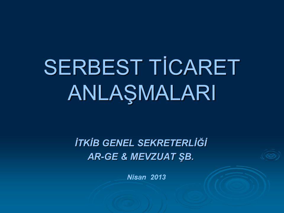 SERBEST TİCARET ANLAŞMALARI İTKİB GENEL SEKRETERLİĞİ AR-GE & MEVZUAT ŞB. Nisan 2013