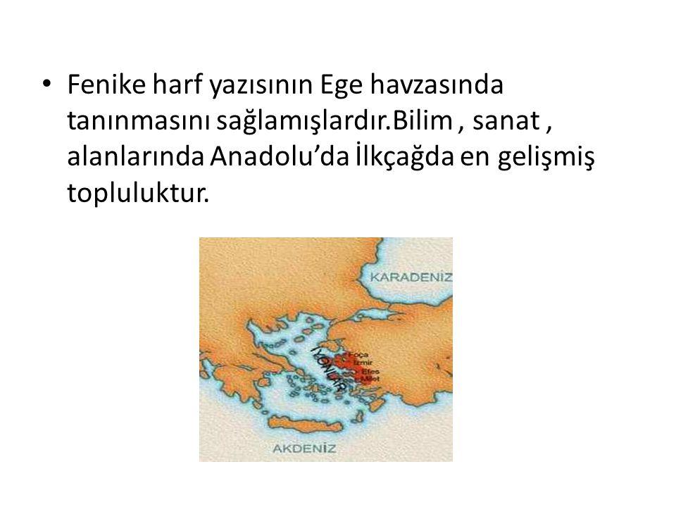 Fenike harf yazısının Ege havzasında tanınmasını sağlamışlardır.Bilim, sanat, alanlarında Anadolu'da İlkçağda en gelişmiş topluluktur.