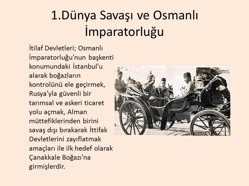 1.Dünya Savaşı ve Osmanlı İmparatorluğu İtilaf Devletleri; Osmanlı İmparatorluğu'nun başkenti konumundaki İstanbul'u alarak boğazların kontrolünü ele