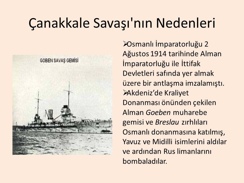 Çanakkale Savaşı'nın Nedenleri  Osmanlı İmparatorluğu 2 Ağustos 1914 tarihinde Alman İmparatorluğu ile İttifak Devletleri safında yer almak üzere bir