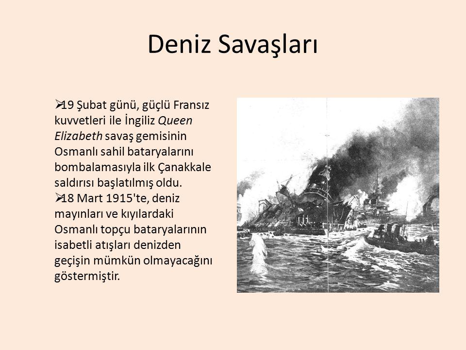 Deniz Savaşları  19 Şubat günü, güçlü Fransız kuvvetleri ile İngiliz Queen Elizabeth savaş gemisinin Osmanlı sahil bataryalarını bombalamasıyla ilk Ç