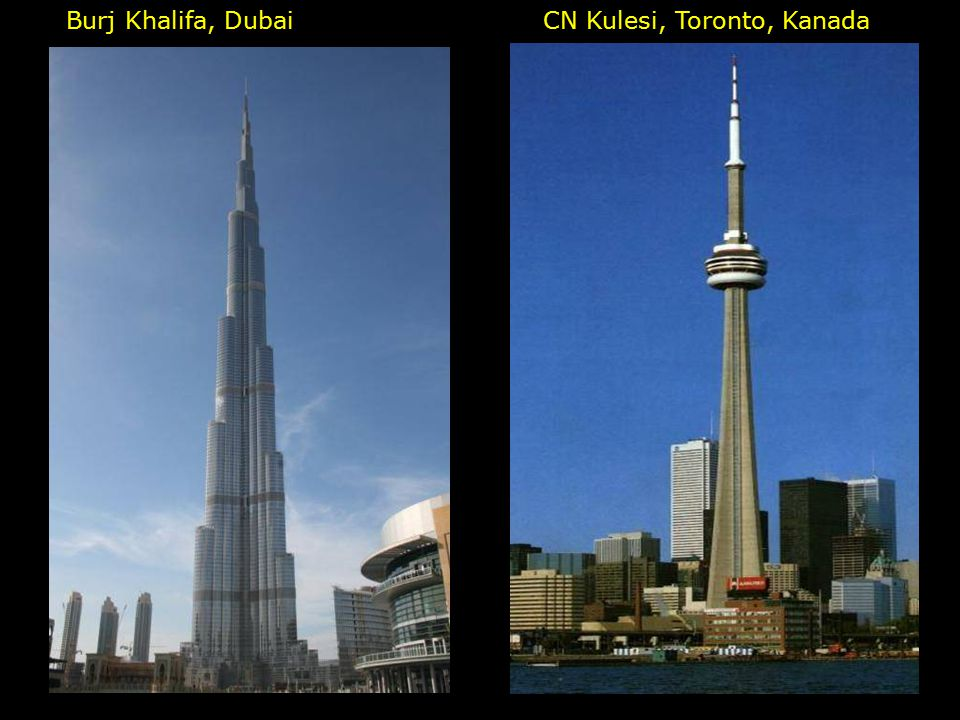 Burj Khalifa, DubaiCN Kulesi, Toronto, Kanada