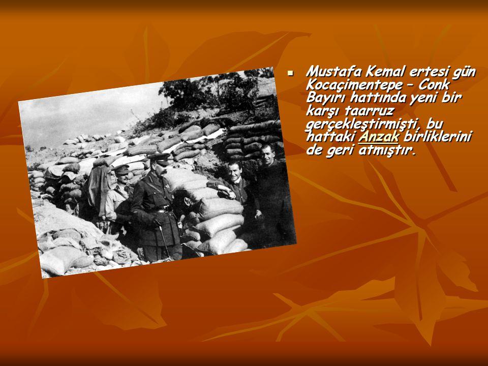 Mustafa Kemal ertesi gün Kocaçimentepe – Conk Bayırı hattında yeni bir karşı taarruz gerçekleştirmişti, bu hattaki Anzak birliklerini de geri atmıştır