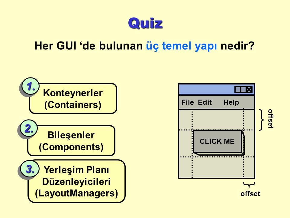 Quiz Her GUI 'de bulunan üç temel yapı nedir.