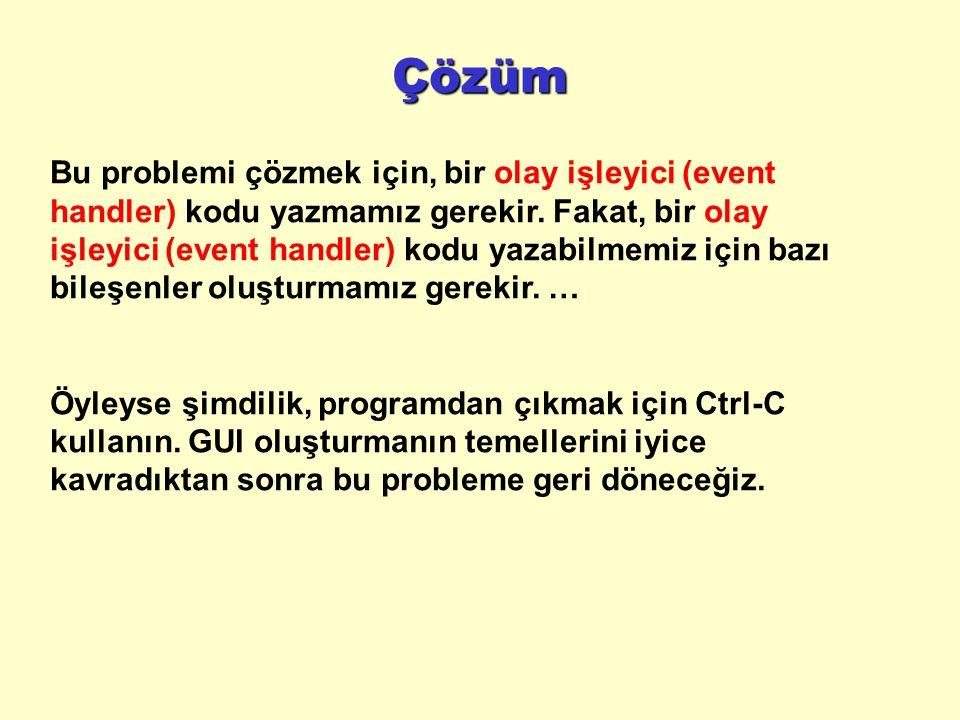 Çözüm Bu problemi çözmek için, bir olay işleyici (event handler) kodu yazmamız gerekir.