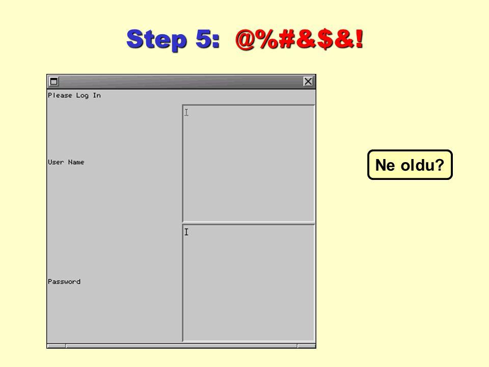Step 5: @%#&$&! Ne oldu?