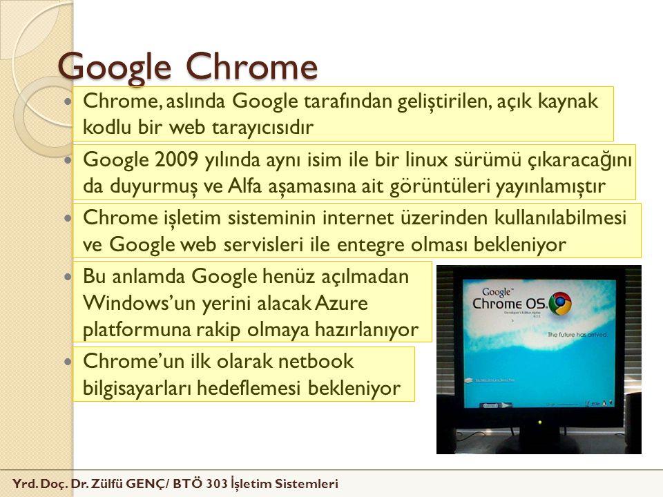 Yrd. Doç. Dr. Zülfü GENÇ/ BTÖ 303 İ şletim Sistemleri Google Chrome Chrome, aslında Google tarafından geliştirilen, açık kaynak kodlu bir web tarayıcı