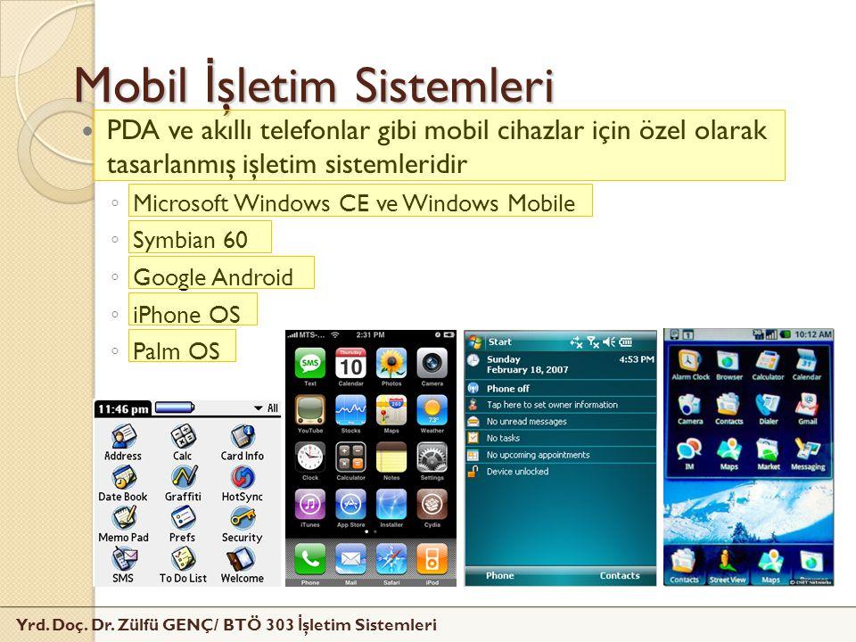 Yrd. Doç. Dr. Zülfü GENÇ/ BTÖ 303 İ şletim Sistemleri Mobil İ şletim Sistemleri PDA ve akıllı telefonlar gibi mobil cihazlar için özel olarak tasarlan