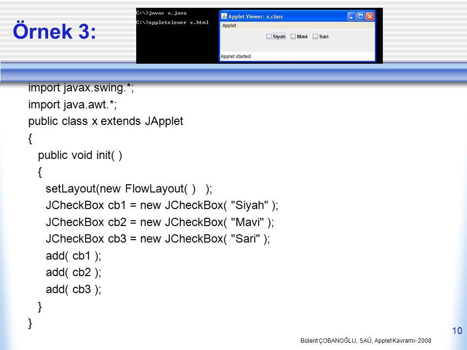 Bülent ÇOBANOĞLU, SAÜ, Applet Kavramı- 2008 10 Örnek 3: import javax.swing.*; import java.awt.*; public class x extends JApplet { public void init( )