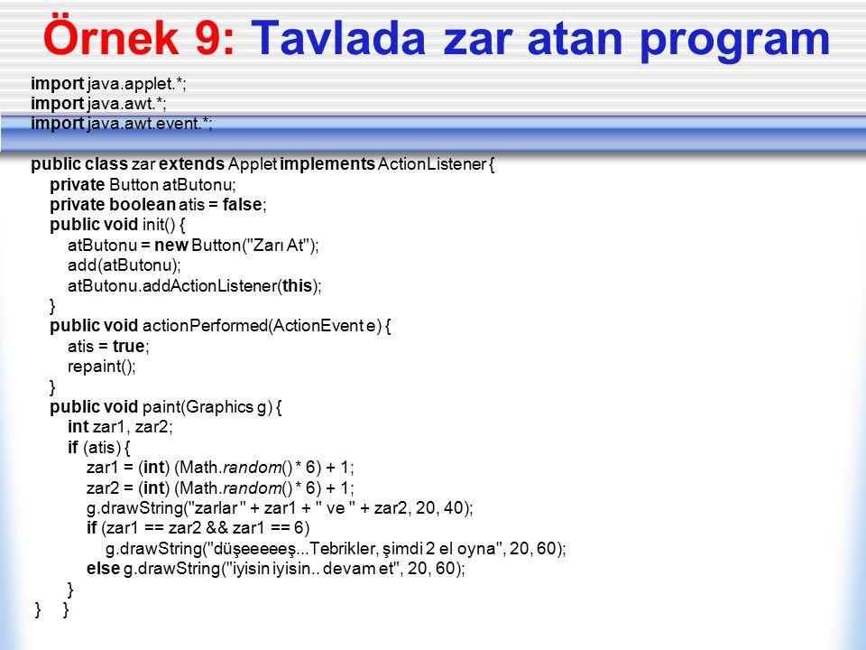 Örnek 9: Tavlada zar atan program import java.applet.*; import java.awt.*; import java.awt.event.*; public class zar extends Applet implements ActionL