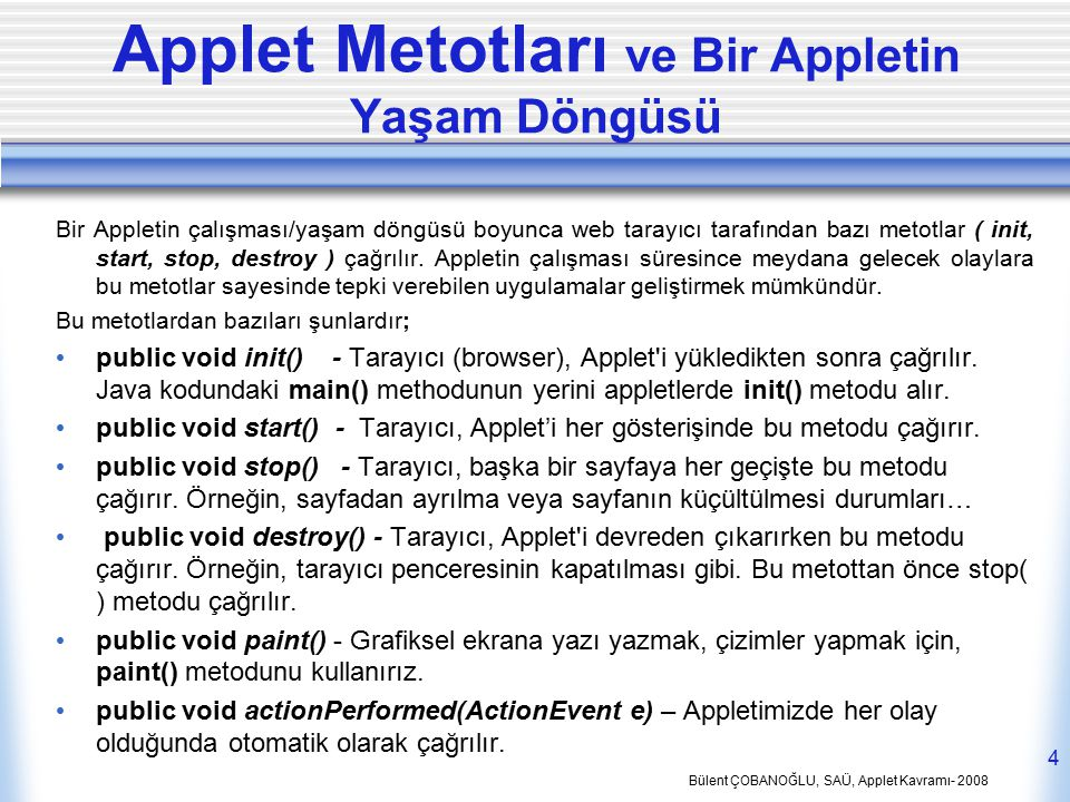 Bülent ÇOBANOĞLU, SAÜ, Applet Kavramı- 2008 4 Applet Metotları ve Bir Appletin Yaşam Döngüsü Bir Appletin çalışması/yaşam döngüsü boyunca web tarayıcı