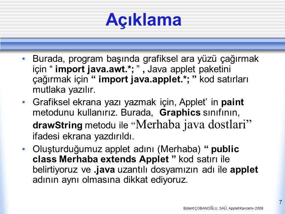 """Bülent ÇOBANOĞLU, SAÜ, Applet Kavramı- 2008 7 Açıklama Burada, program başında grafiksel ara yüzü çağırmak için """" import java.awt.*; """", Java applet pa"""
