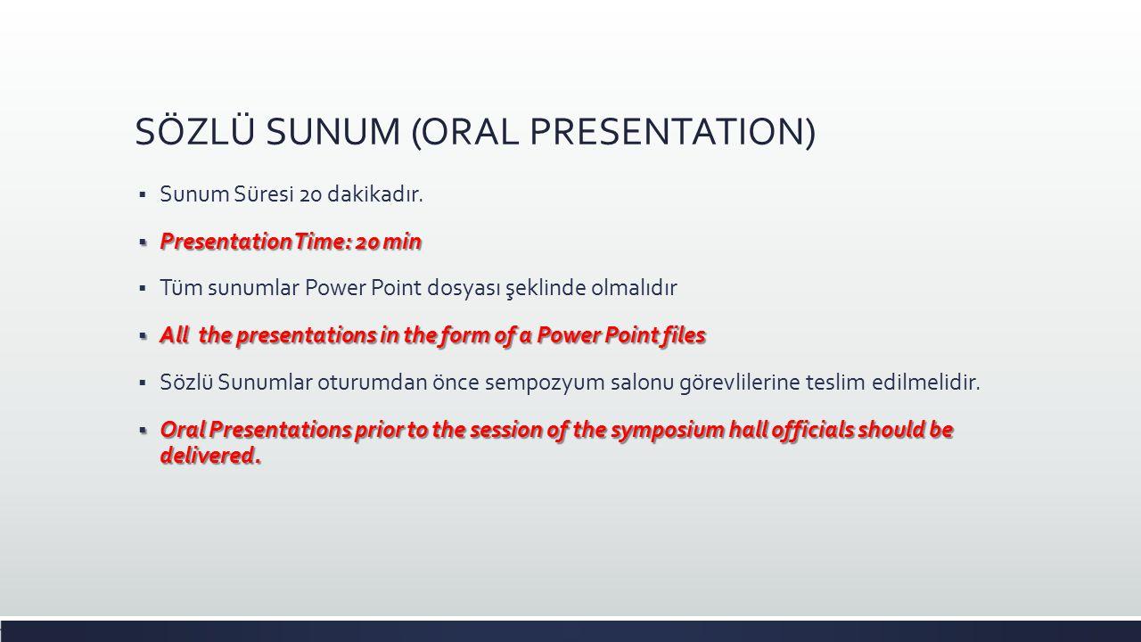 SÖZLÜ SUNUM (ORAL PRESENTATION)  Sunum Süresi 20 dakikadır.
