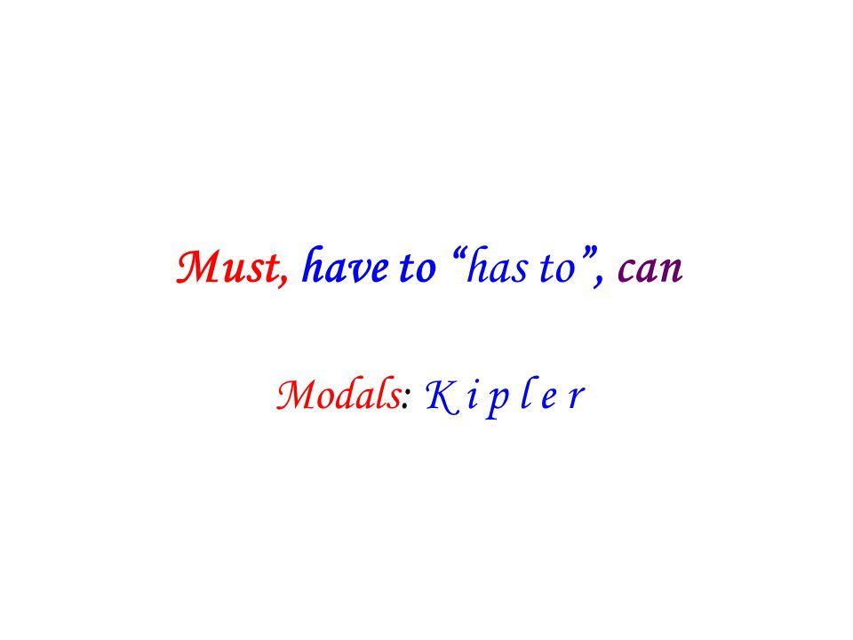 "Must, have to ""has to"", can Modals: K i p l e r"