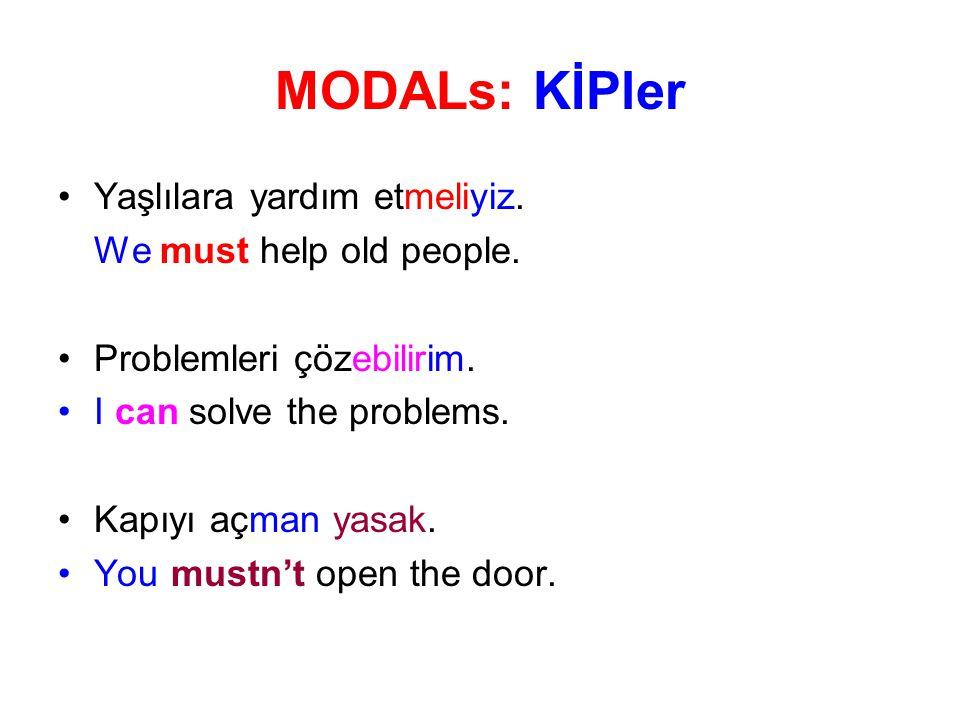 MODALs: KİPler Yaşlılara yardım etmeliyiz. We must help old people. Problemleri çözebilirim. I can solve the problems. Kapıyı açman yasak. You mustn't