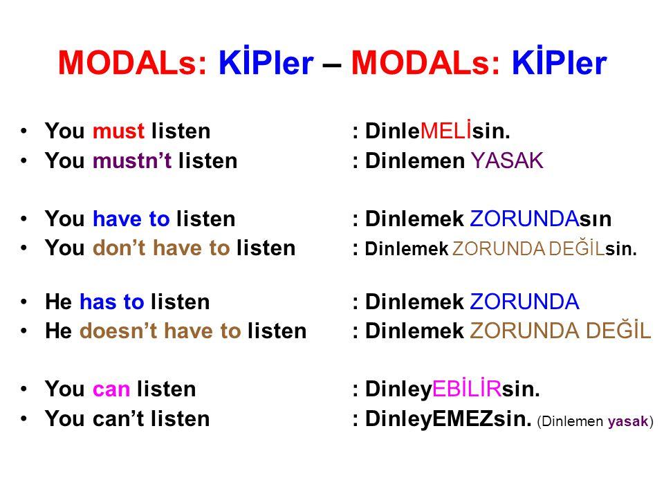 MODALs: KİPler – MODALs: KİPler You must listen: DinleMELİsin. You mustn't listen: Dinlemen YASAK You have to listen: Dinlemek ZORUNDAsın You don't ha