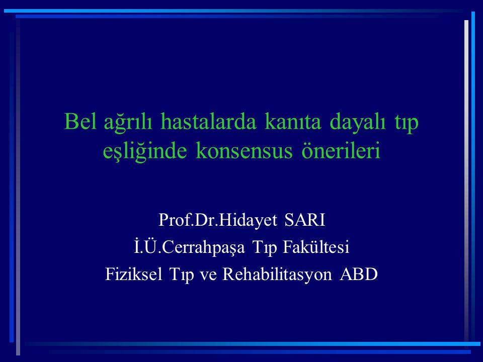 Bel ağrılı hastalarda kanıta dayalı tıp eşliğinde konsensus önerileri Prof.Dr.Hidayet SARI İ.Ü.Cerrahpaşa Tıp Fakültesi Fiziksel Tıp ve Rehabilitasyon