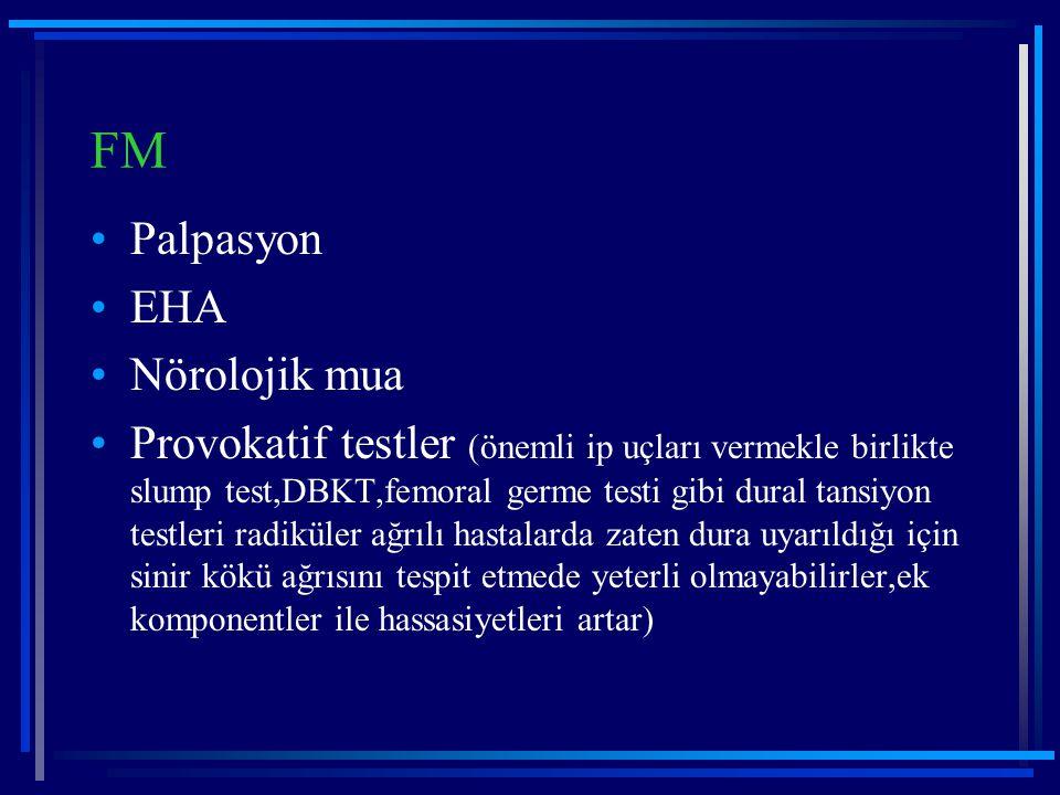 FM Palpasyon EHA Nörolojik mua Provokatif testler (önemli ip uçları vermekle birlikte slump test,DBKT,femoral germe testi gibi dural tansiyon testleri