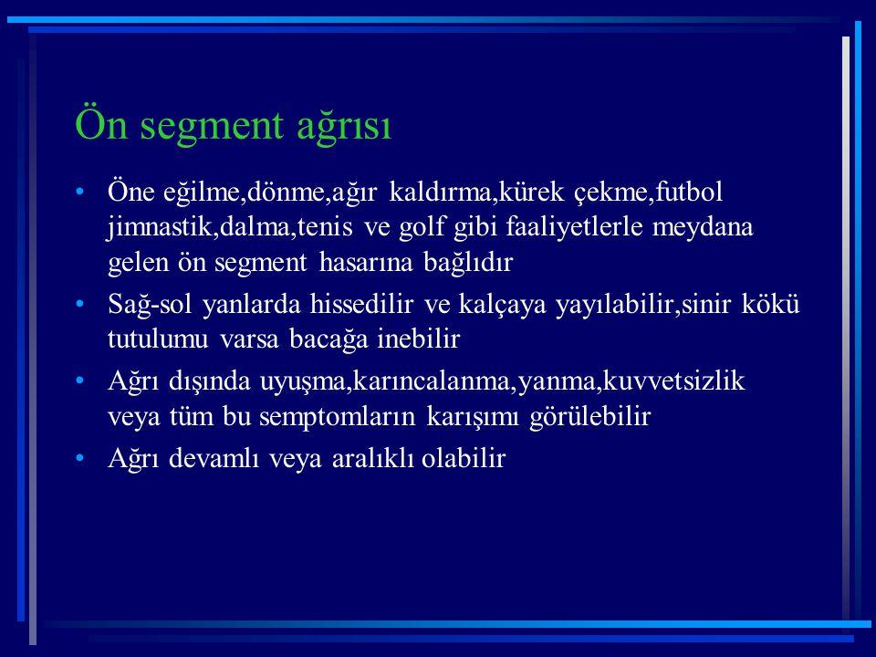 Ön segment ağrısı Öne eğilme,dönme,ağır kaldırma,kürek çekme,futbol jimnastik,dalma,tenis ve golf gibi faaliyetlerle meydana gelen ön segment hasarına