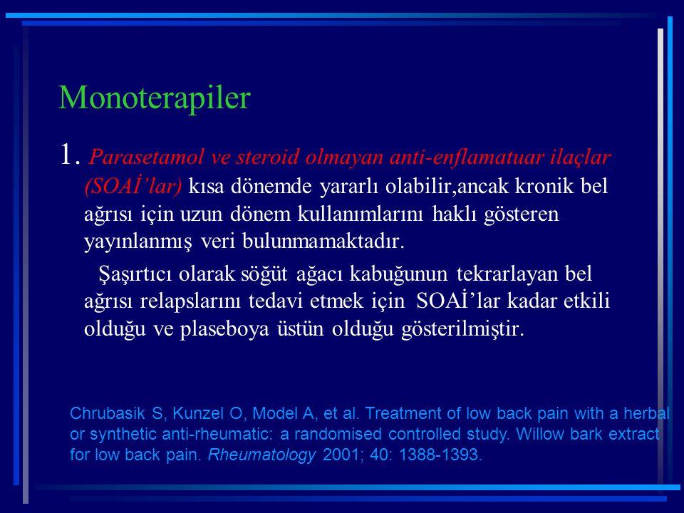 Monoterapiler 1. Parasetamol ve steroid olmayan anti-enflamatuar ilaçlar (SOAİ'lar) kısa dönemde yararlı olabilir,ancak kronik bel ağrısı için uzun dö