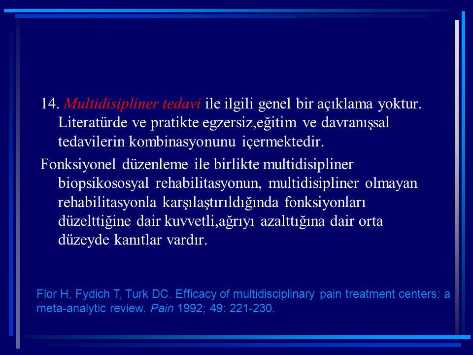 14. Multidisipliner tedavi ile ilgili genel bir açıklama yoktur. Literatürde ve pratikte egzersiz,eğitim ve davranışsal tedavilerin kombinasyonunu içe
