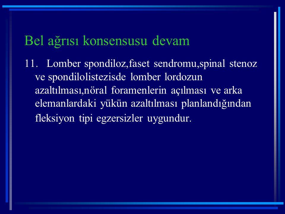 Bel ağrısı konsensusu devam 11. Lomber spondiloz,faset sendromu,spinal stenoz ve spondilolistezisde lomber lordozun azaltılması,nöral foramenlerin açı