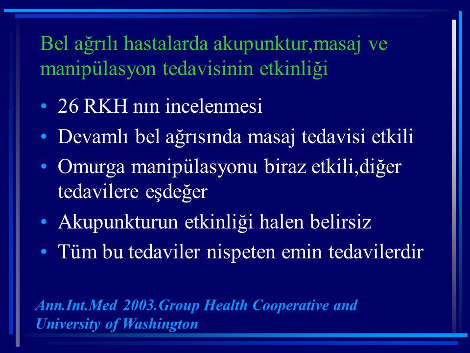 Bel ağrılı hastalarda akupunktur,masaj ve manipülasyon tedavisinin etkinliği 26 RKH nın incelenmesi Devamlı bel ağrısında masaj tedavisi etkili Omurga