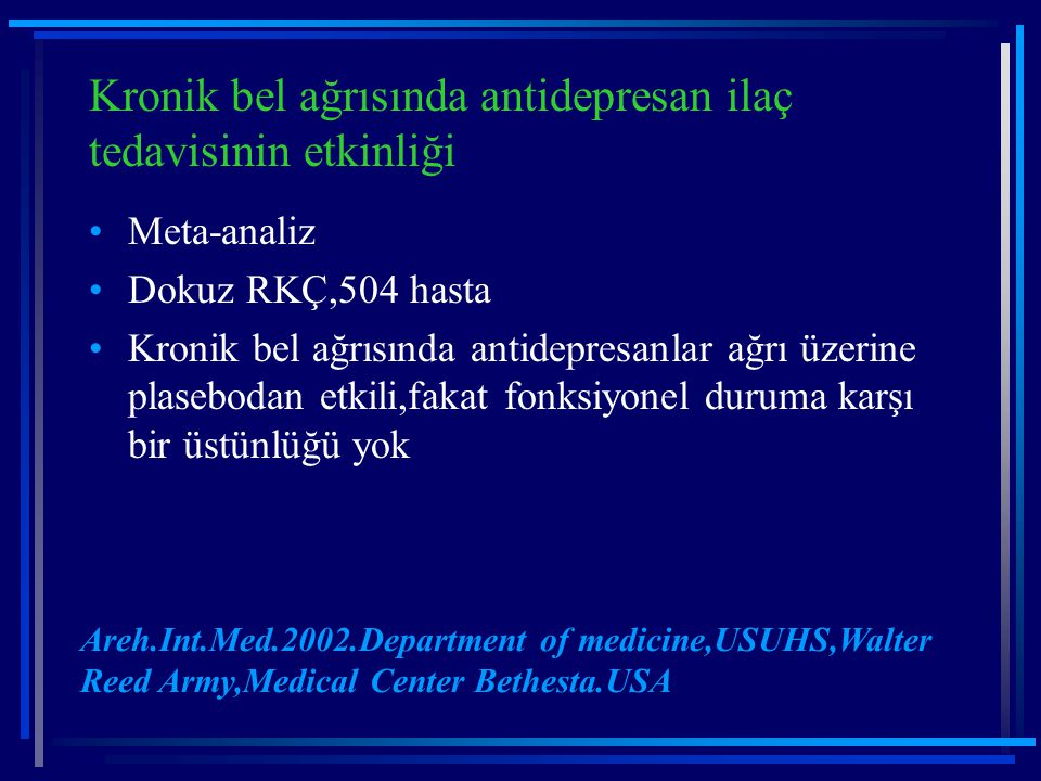 Kronik bel ağrısında antidepresan ilaç tedavisinin etkinliği Meta-analiz Dokuz RKÇ,504 hasta Kronik bel ağrısında antidepresanlar ağrı üzerine plasebo