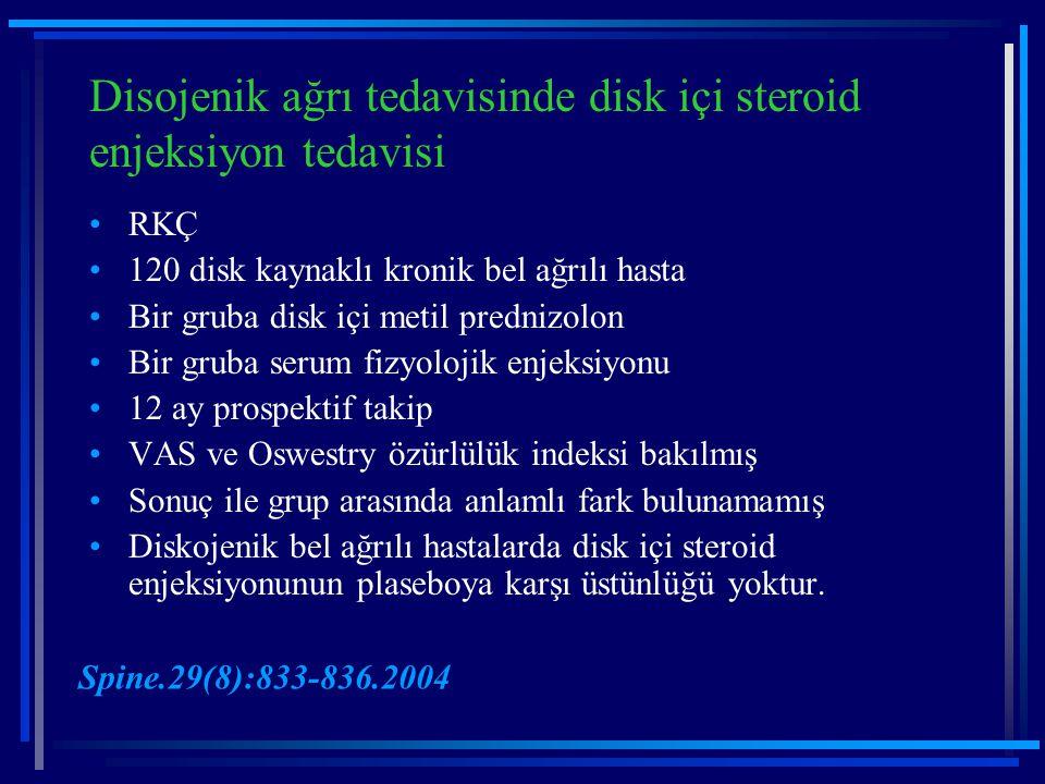 Disojenik ağrı tedavisinde disk içi steroid enjeksiyon tedavisi RKÇ 120 disk kaynaklı kronik bel ağrılı hasta Bir gruba disk içi metil prednizolon Bir