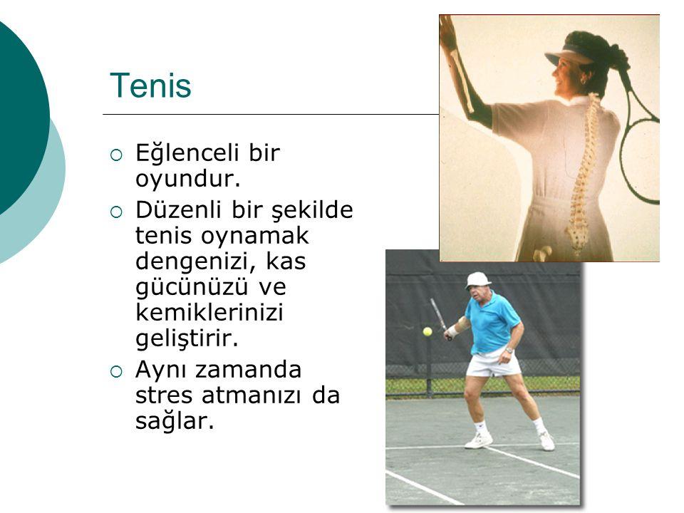 Tenis  Eğlenceli bir oyundur.  Düzenli bir şekilde tenis oynamak dengenizi, kas gücünüzü ve kemiklerinizi geliştirir.  Aynı zamanda stres atmanızı