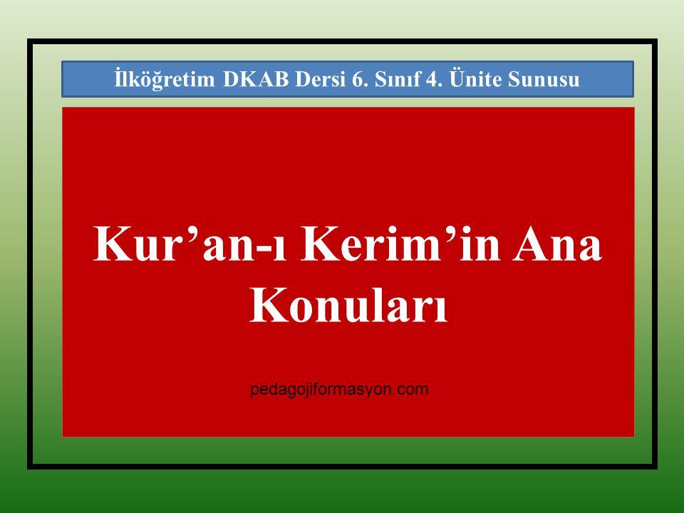 Kur'an-ı Kerim'in Ana Konuları İlköğretim DKAB Dersi 6. Sınıf 4. Ünite Sunusu pedagojiformasyon.com