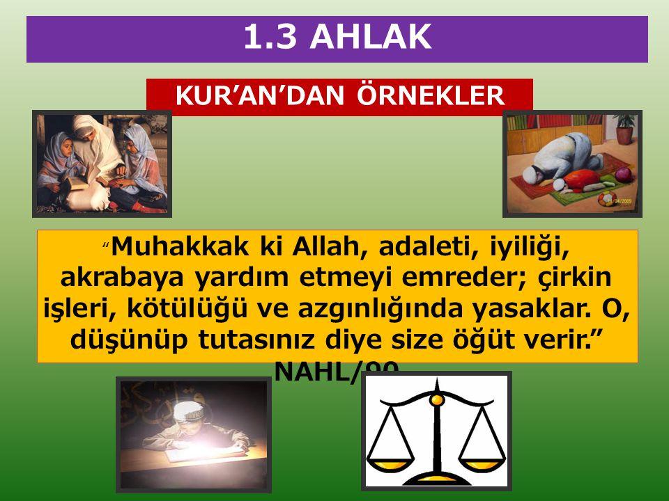 """1.3 AHLAK KUR'AN'DAN ÖRNEKLER """" Muhakkak ki Allah, adaleti, iyiliği, akrabaya yardım etmeyi emreder; çirkin işleri, kötülüğü ve azgınlığında yasaklar."""