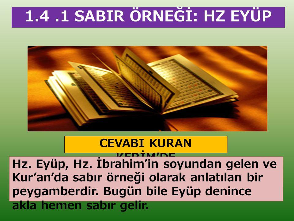 1.4.1 SABIR ÖRNEĞİ: HZ EYÜP CEVABI KURAN KERİM'DE Hz. Eyüp, Hz. İbrahim'in soyundan gelen ve Kur'an'da sabır örneği olarak anlatılan bir peygamberdir.